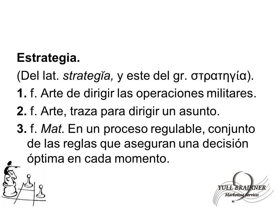 Estrategia. (Del lat. strategĭa, y este del gr. στρατηγία). 1. f. Arte de dirigir las operaciones militares.