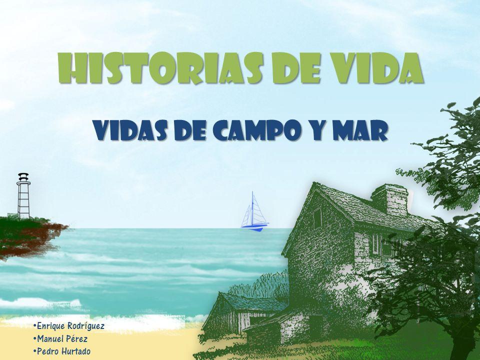 Historias de vida Vidas de campo y mar Enrique Rodríguez Manuel Pérez