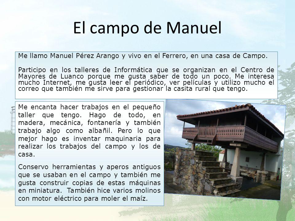 El campo de Manuel Me llamo Manuel Pérez Arango y vivo en el Ferrero, en una casa de Campo.