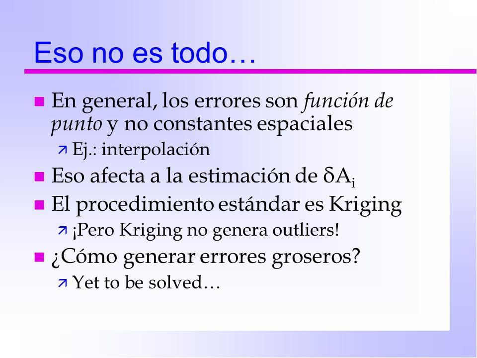 Eso no es todo… En general, los errores son función de punto y no constantes espaciales. Ej.: interpolación.