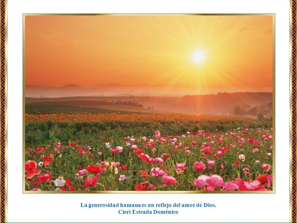 La generosidad humana es un reflejo del amor de Dios.