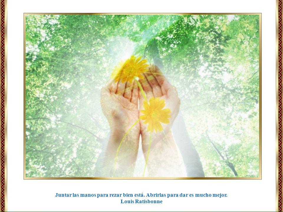 Juntar las manos para rezar bien está. Abrirlas para dar es mucho mejor.