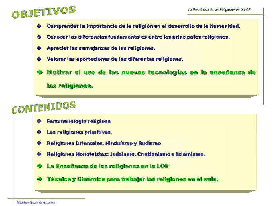 OBJETIVOS La Enseñanza de las Religiones en la LOE. Comprender la importancia de la religión en el desarrollo de la Humanidad.