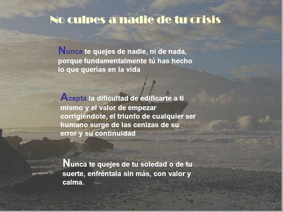 No culpes a nadie de tu crisis