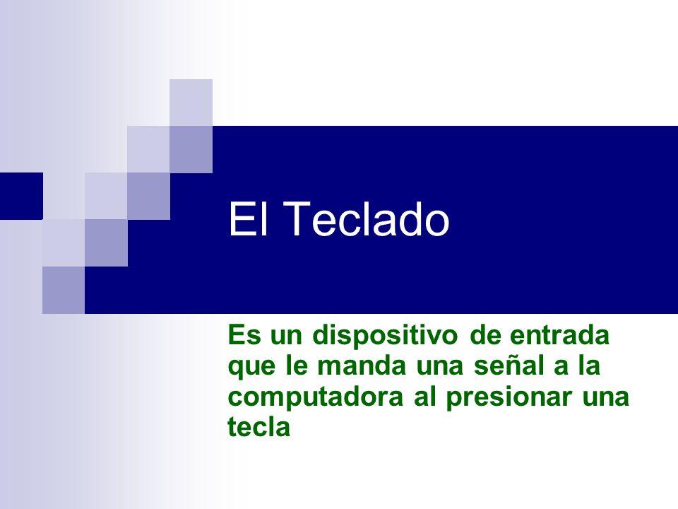 El Teclado Es un dispositivo de entrada que le manda una señal a la computadora al presionar una tecla.