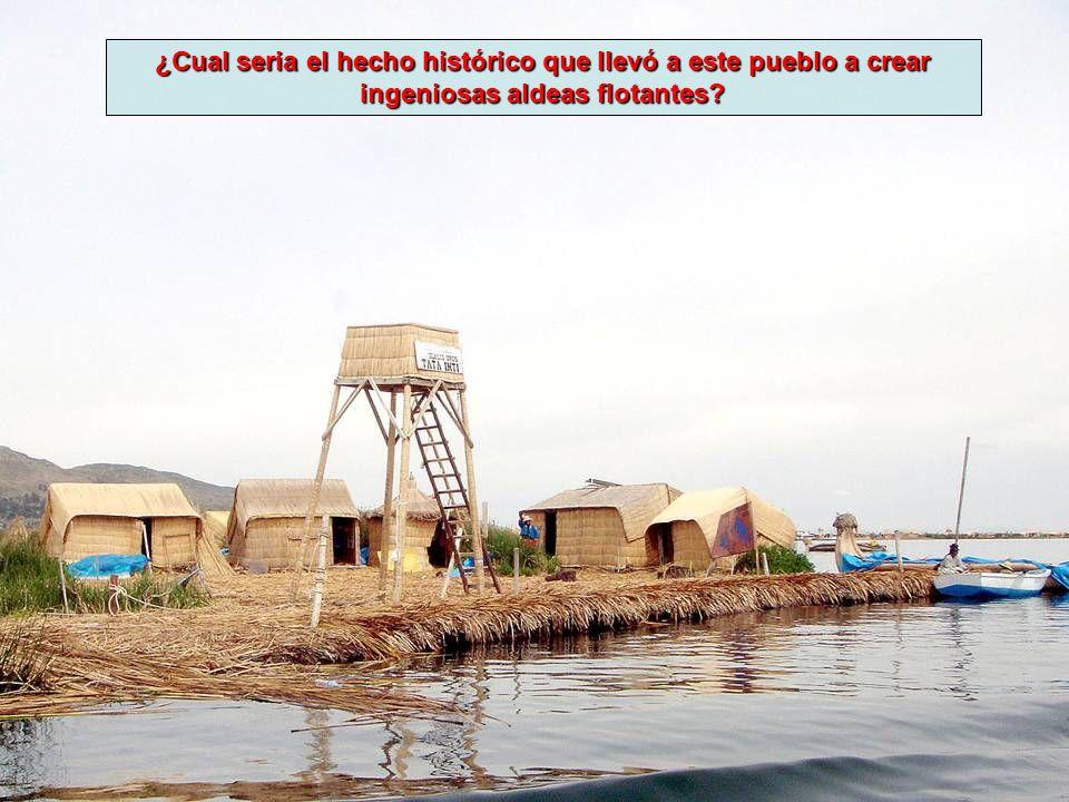 ¿Cual seria el hecho histórico que llevó a este pueblo a crear ingeniosas aldeas flotantes