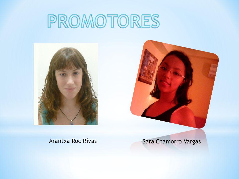 PROMOTORES Arantxa Roc Rivas Sara Chamorro Vargas