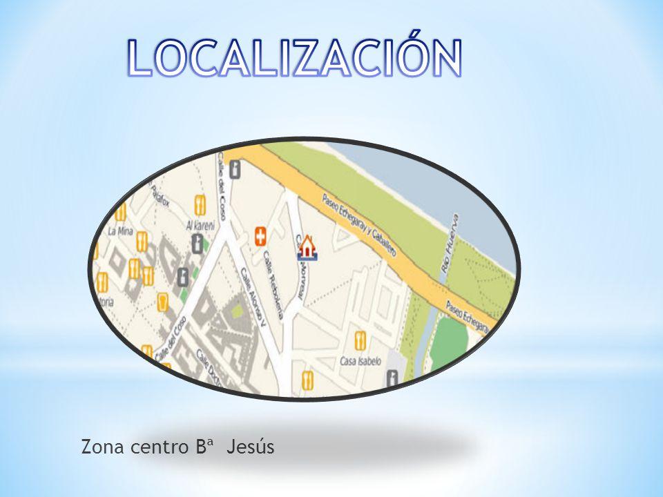 LOCALIZACIÓN Zona centro Bª Jesús