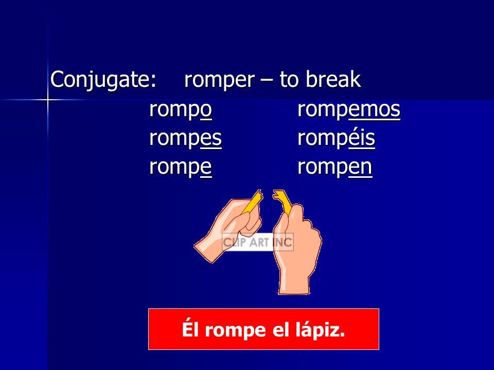 Conjugate: romper – to break rompo rompemos rompes rompéis