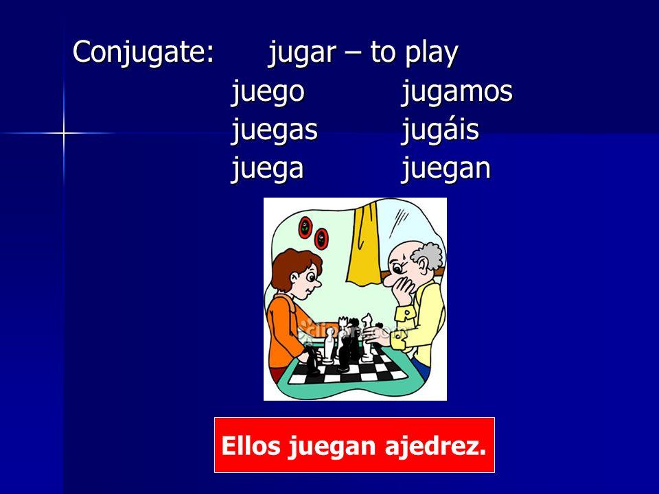 Conjugate: jugar – to play juego jugamos juegas jugáis juega juegan