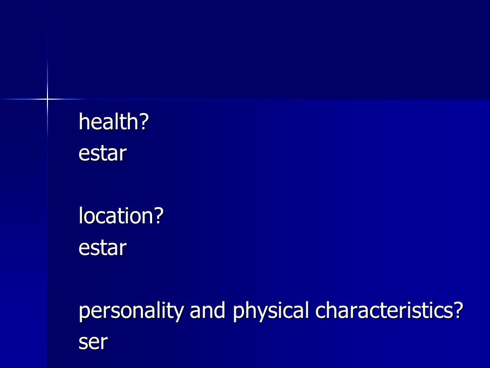 health estar location personality and physical characteristics ser