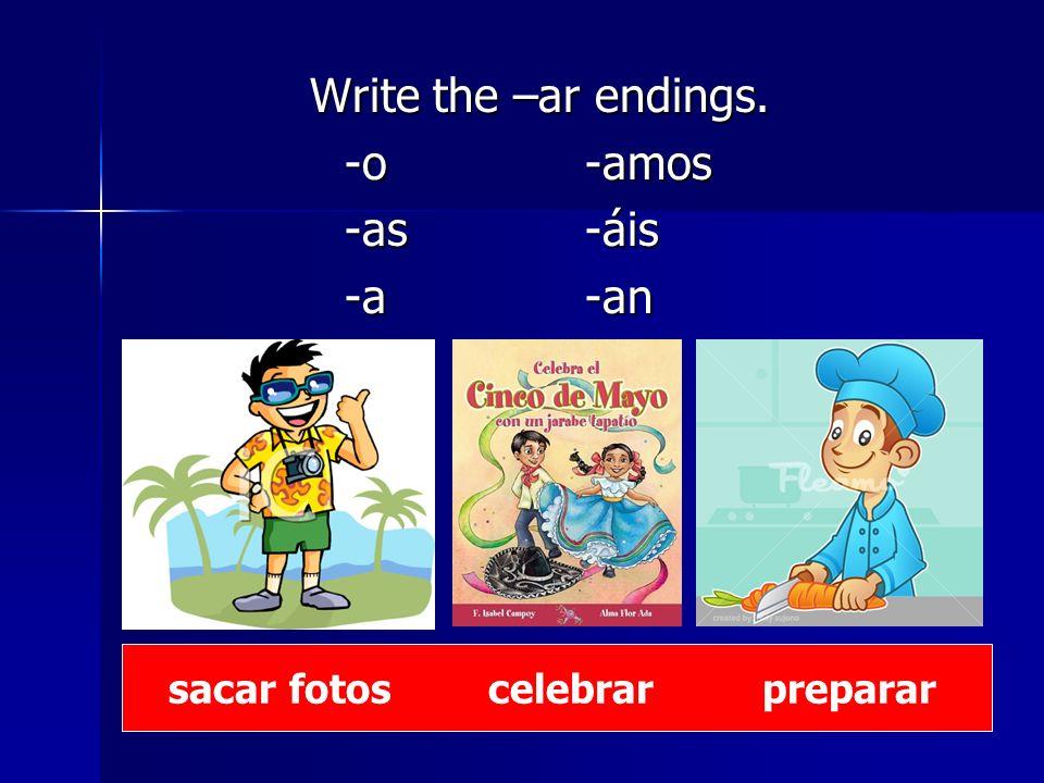 Write the –ar endings. -o -amos -as -áis -a -an