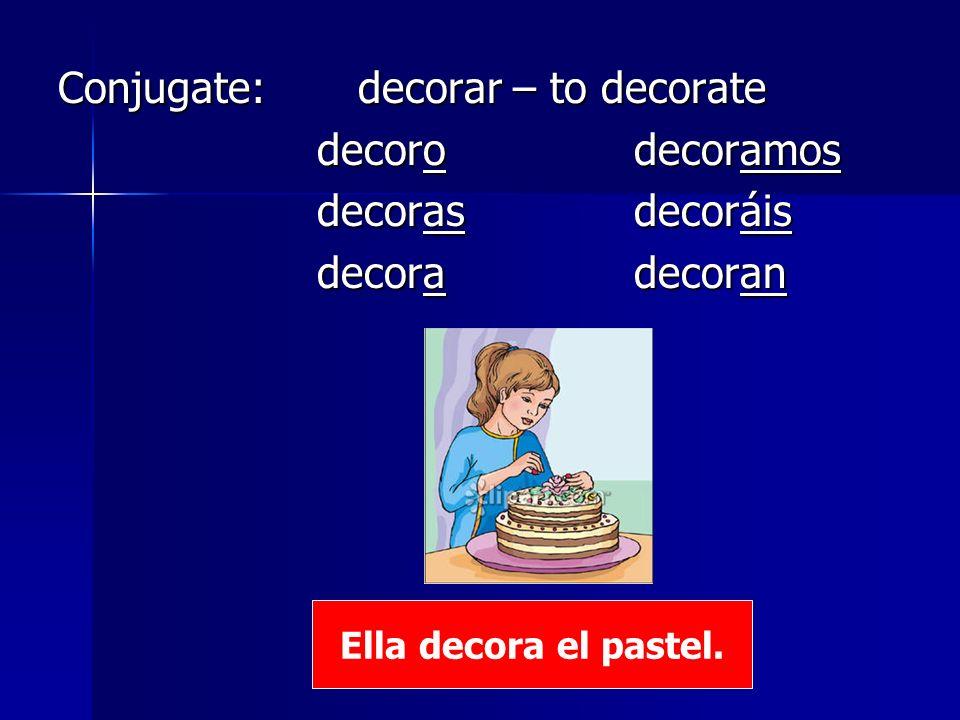 Conjugate: decorar – to decorate decoro decoramos decoras decoráis