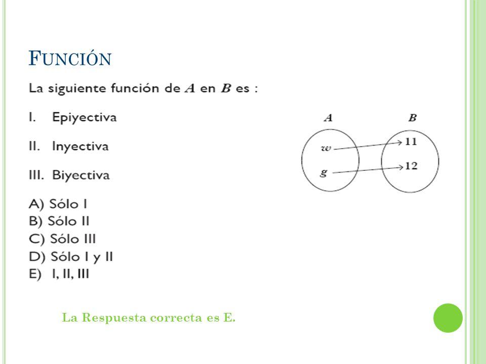 Función La Respuesta correcta es E.