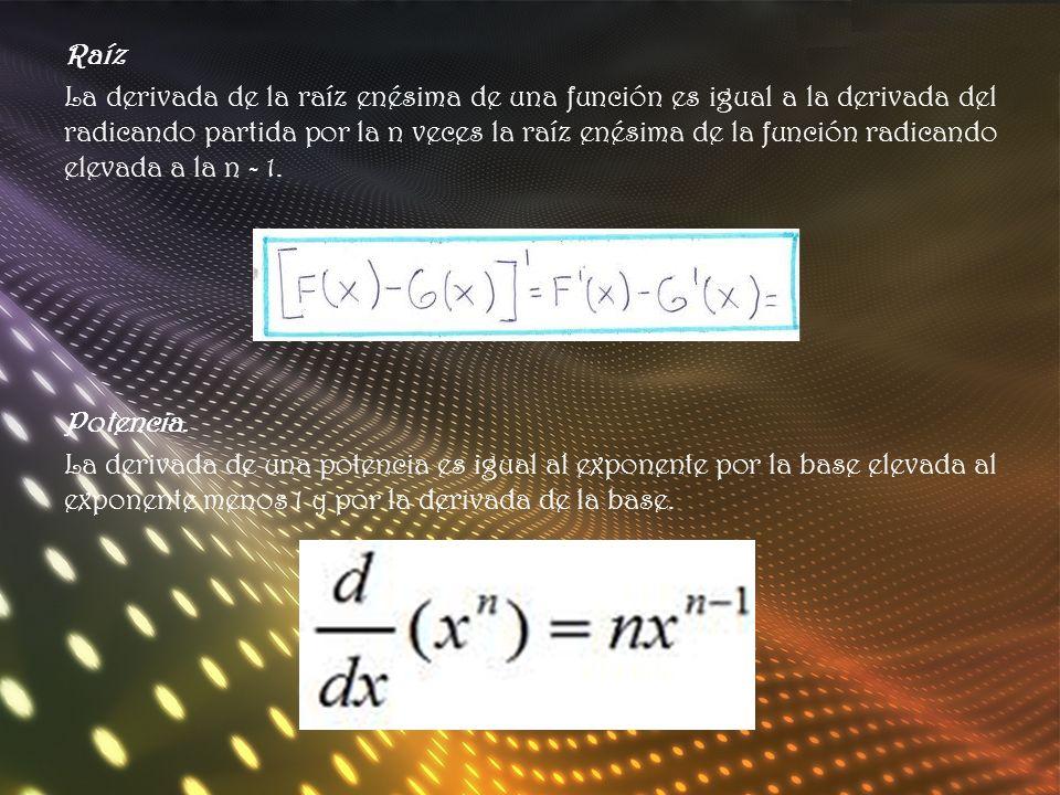 Raíz La derivada de la raíz enésima de una función es igual a la derivada del radicando partida por la n veces la raíz enésima de la función radicando elevada a la n - 1.