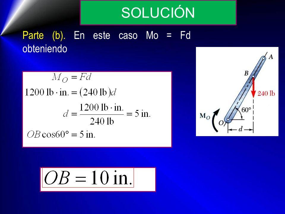 SOLUCIÓN Parte (b). En este caso Mo = Fd obteniendo