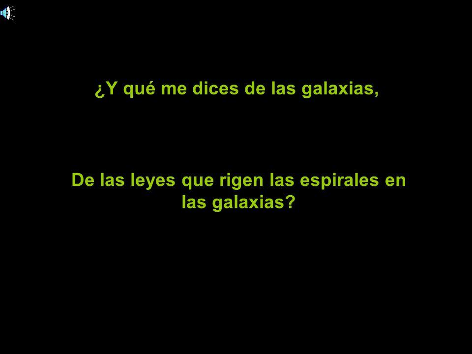 ¿Y qué me dices de las galaxias,