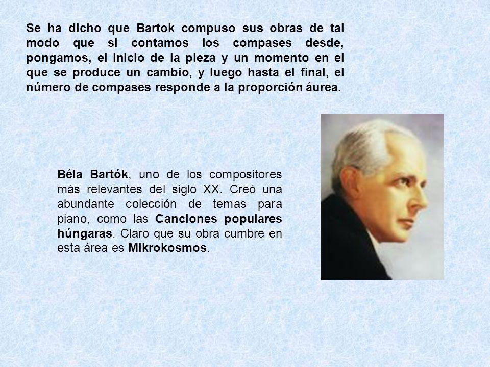 Se ha dicho que Bartok compuso sus obras de tal modo que si contamos los compases desde, pongamos, el inicio de la pieza y un momento en el que se produce un cambio, y luego hasta el final, el número de compases responde a la proporción áurea.
