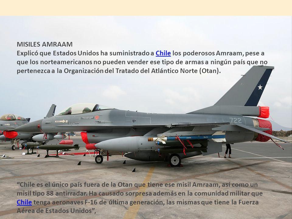 MISILES AMRAAM Explicó que Estados Unidos ha suministrado a Chile los poderosos Amraam, pese a que los norteamericanos no pueden vender ese tipo de armas a ningún país que no pertenezca a la Organización del Tratado del Atlántico Norte (Otan).