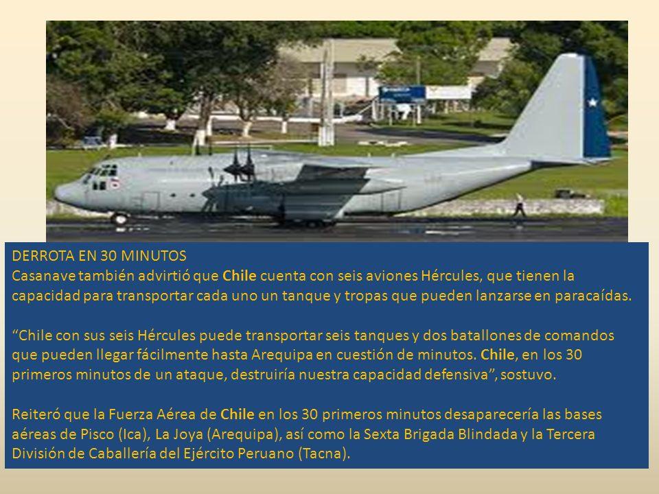 DERROTA EN 30 MINUTOS Casanave también advirtió que Chile cuenta con seis aviones Hércules, que tienen la capacidad para transportar cada uno un tanque y tropas que pueden lanzarse en paracaídas.