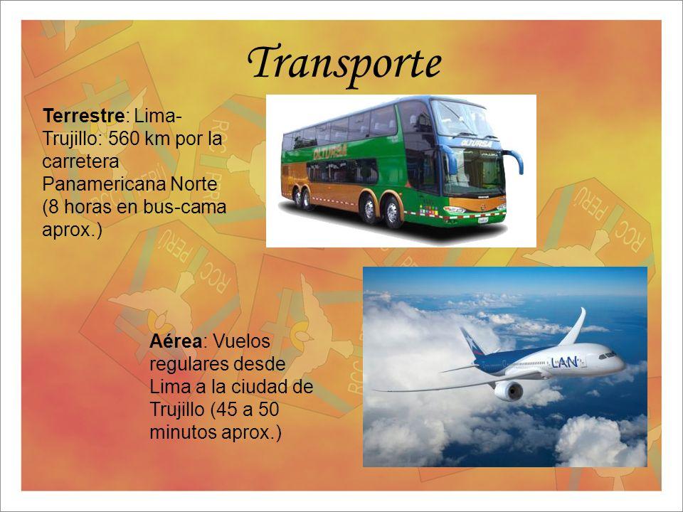Transporte Terrestre: Lima-Trujillo: 560 km por la carretera Panamericana Norte (8 horas en bus-cama aprox.)