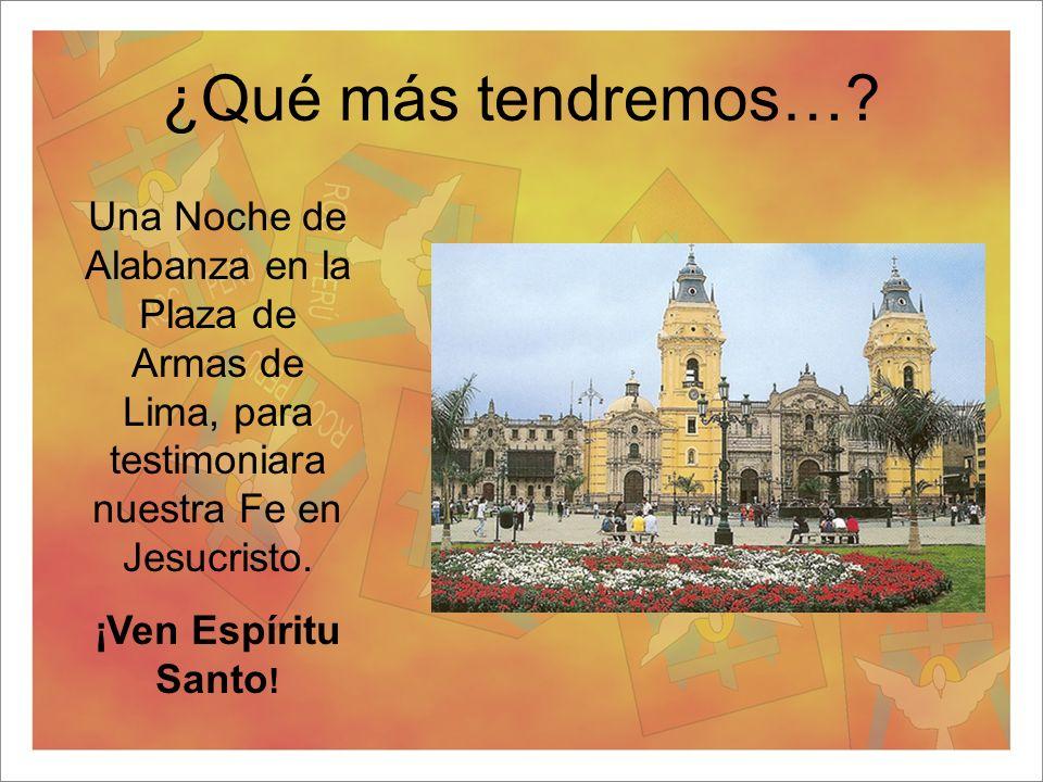 ¿Qué más tendremos… Una Noche de Alabanza en la Plaza de Armas de Lima, para testimoniara nuestra Fe en Jesucristo.