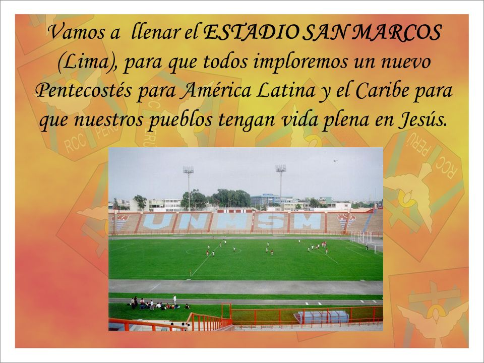 Vamos a llenar el ESTADIO SAN MARCOS (Lima), para que todos imploremos un nuevo Pentecostés para América Latina y el Caribe para que nuestros pueblos tengan vida plena en Jesús.