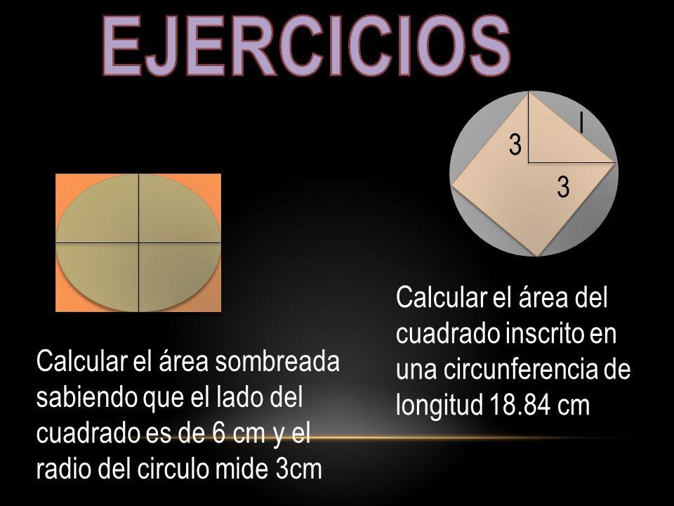 EJERCICIOS l. 3. 3. Calcular el área del cuadrado inscrito en una circunferencia de longitud 18.84 cm.