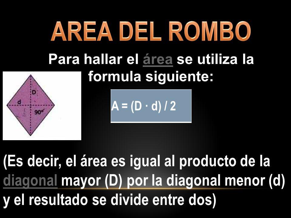 Para hallar el área se utiliza la formula siguiente: