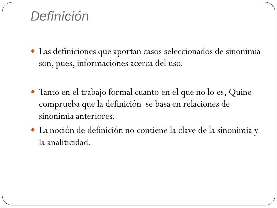 Definición Las definiciones que aportan casos seleccionados de sinonimia son, pues, informaciones acerca del uso.