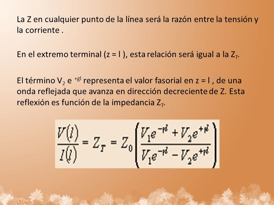 La Z en cualquier punto de la línea será la razón entre la tensión y la corriente .
