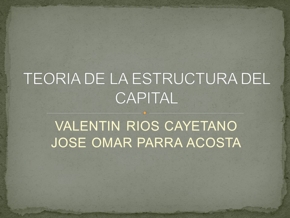 TEORIA DE LA ESTRUCTURA DEL CAPITAL