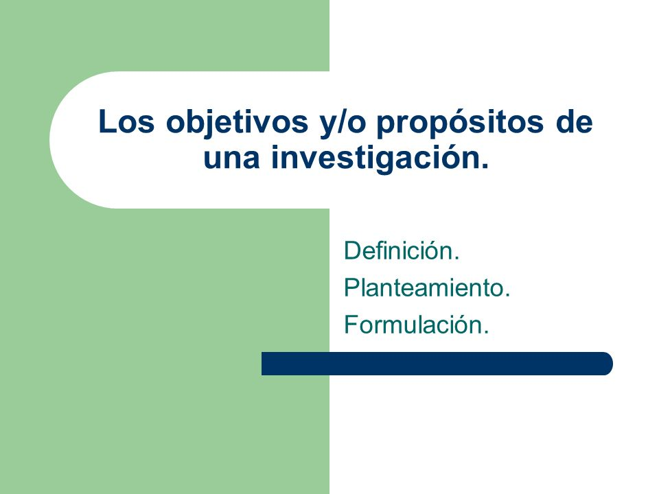 Los objetivos y/o propósitos de una investigación.