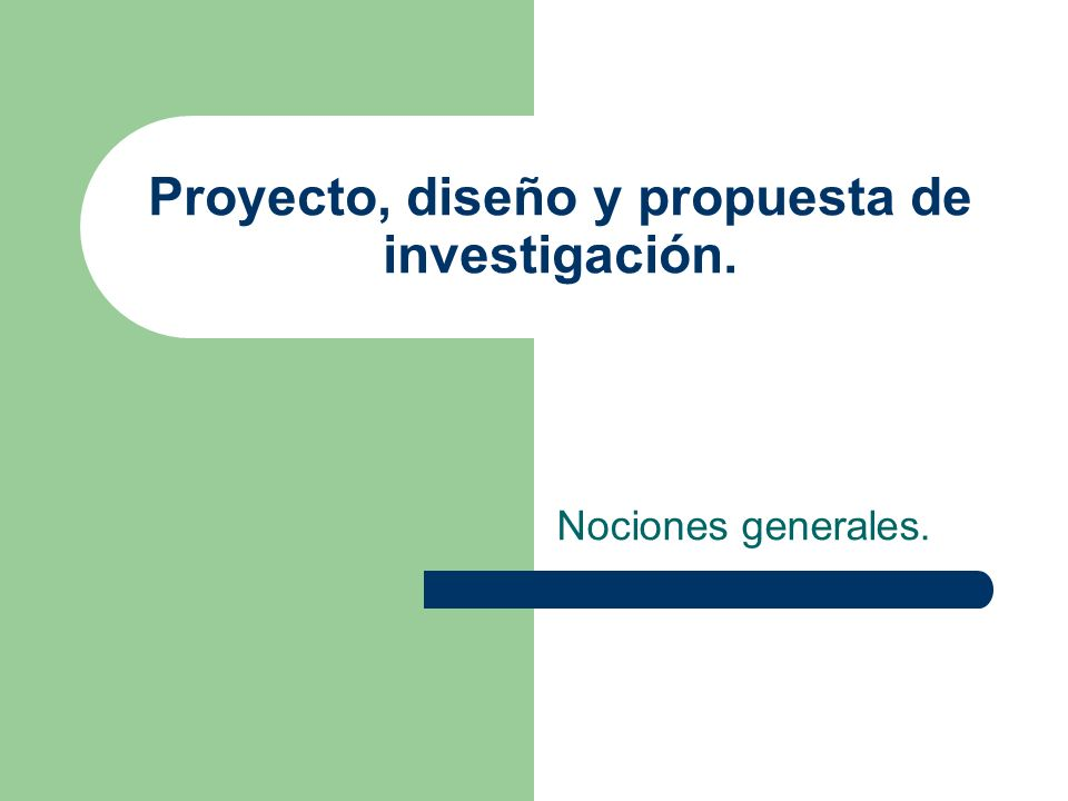 Proyecto, diseño y propuesta de investigación.