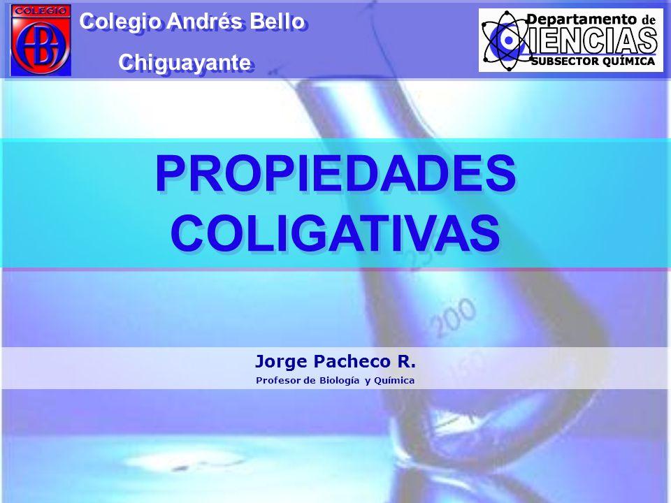 PROPIEDADES COLIGATIVAS Profesor de Biología y Química