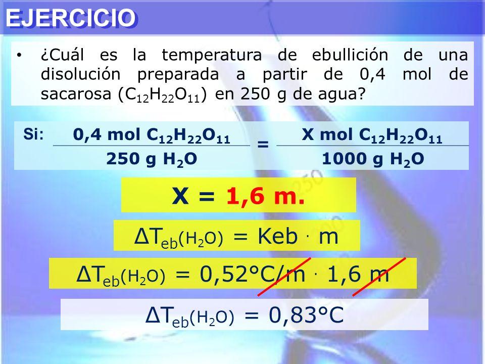 EJERCICIO X = 1,6 m. ∆Teb(H2O) = Keb . m ∆Teb(H2O) = 0,52°C/m . 1,6 m
