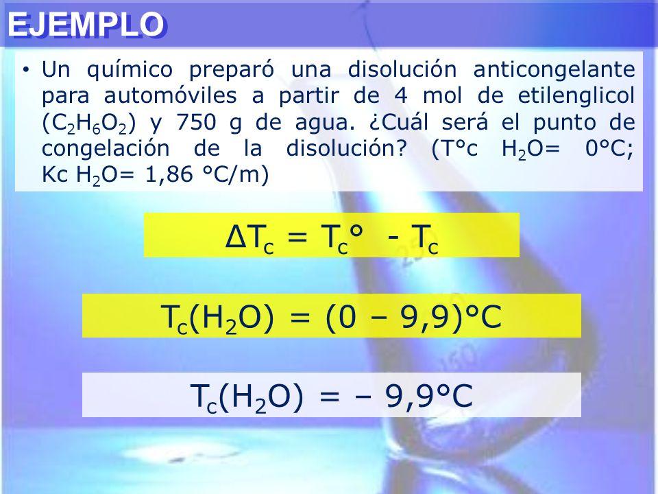 EJEMPLO ∆Tc = Tc° - Tc Tc(H2O) = (0 – 9,9)°C Tc(H2O) = – 9,9°C