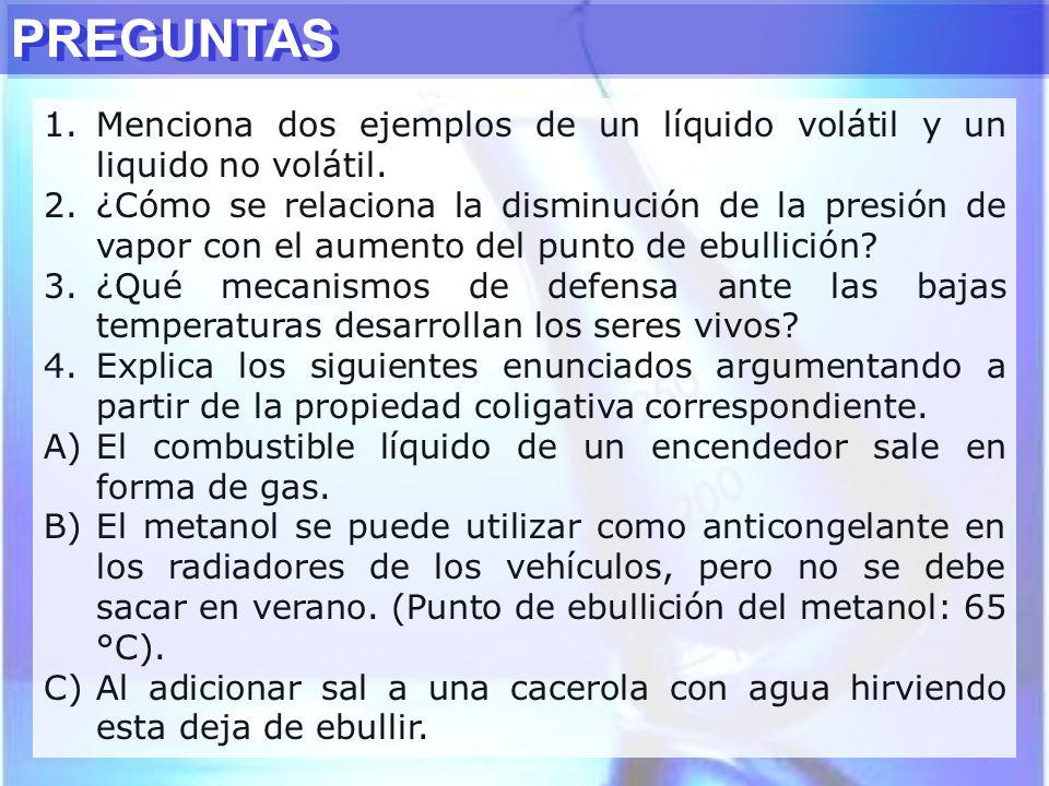 PREGUNTAS Menciona dos ejemplos de un líquido volátil y un liquido no volátil.