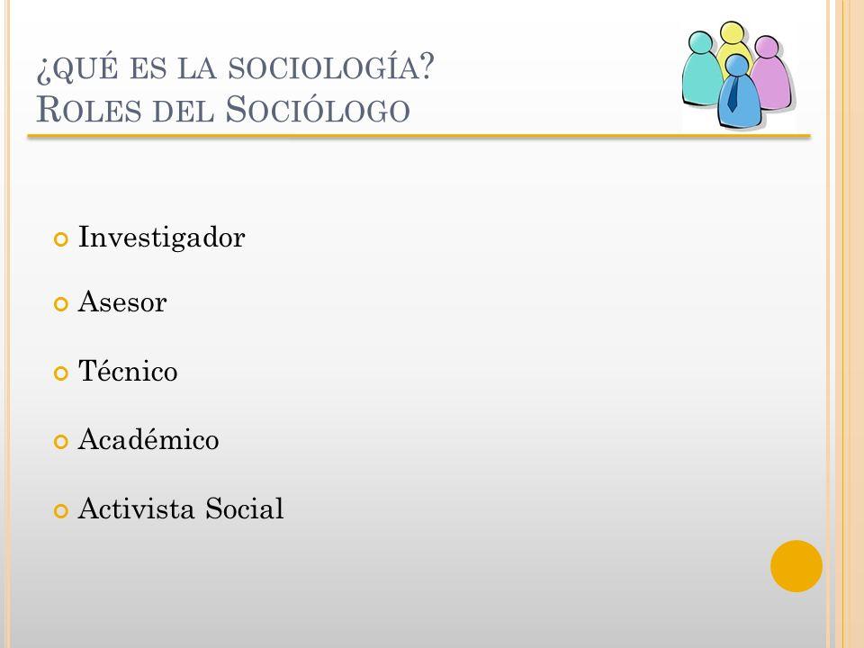 ¿qué es la sociología Roles del Sociólogo