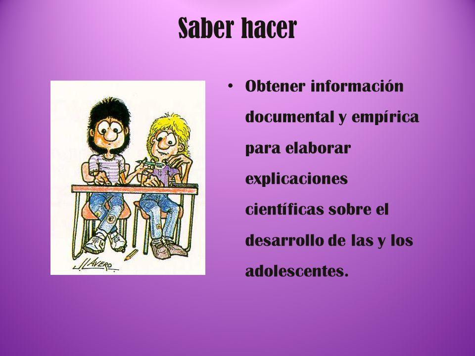 Saber hacer Obtener información documental y empírica para elaborar explicaciones científicas sobre el desarrollo de las y los adolescentes.