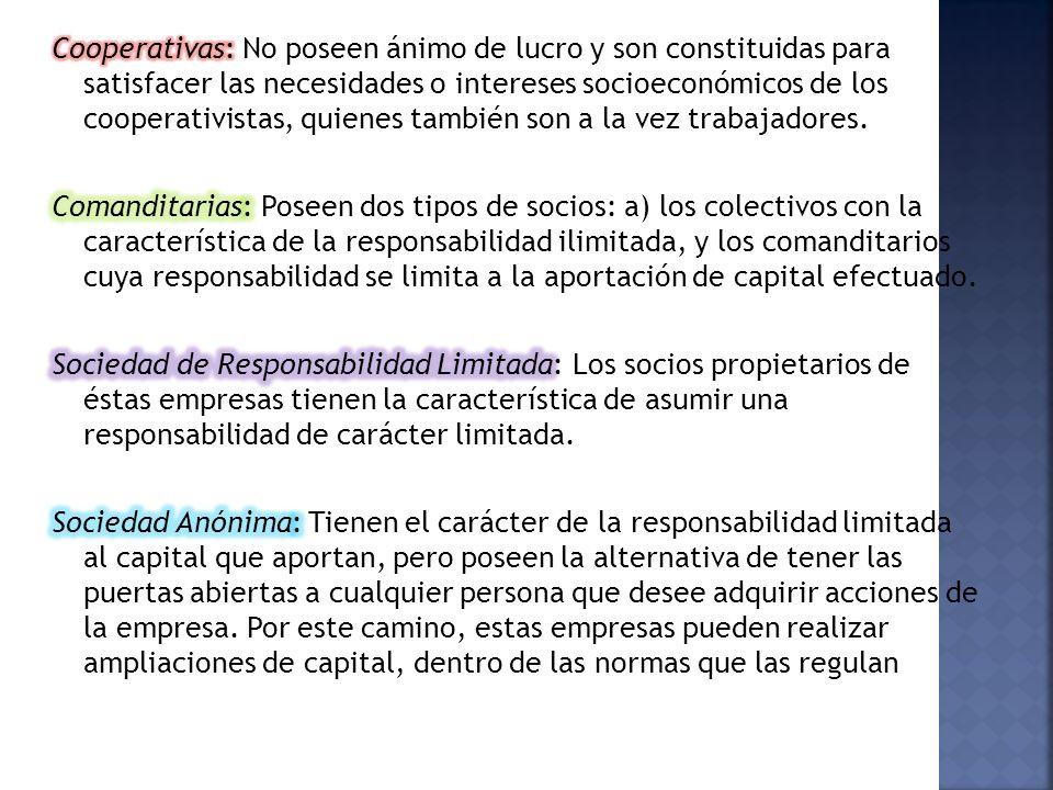 Cooperativas: No poseen ánimo de lucro y son constituidas para satisfacer las necesidades o intereses socioeconómicos de los cooperativistas, quienes también son a la vez trabajadores.