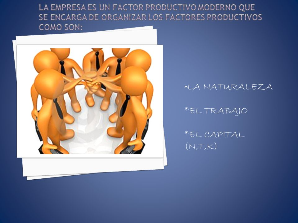 *EL TRABAJO *EL CAPITAL (N,T,K)