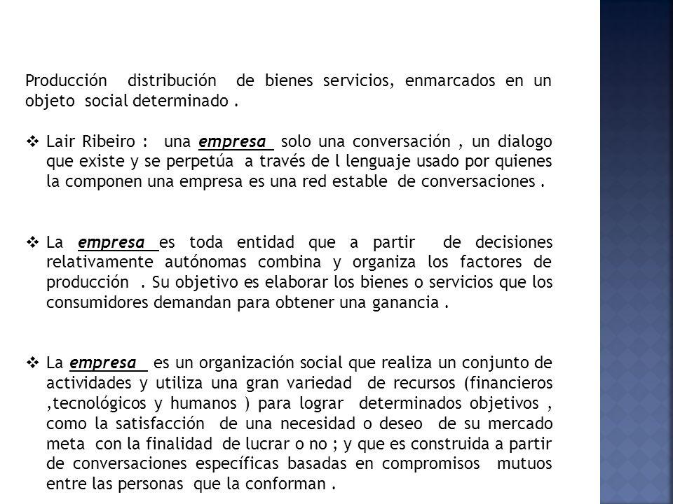 Producción distribución de bienes servicios, enmarcados en un objeto social determinado .