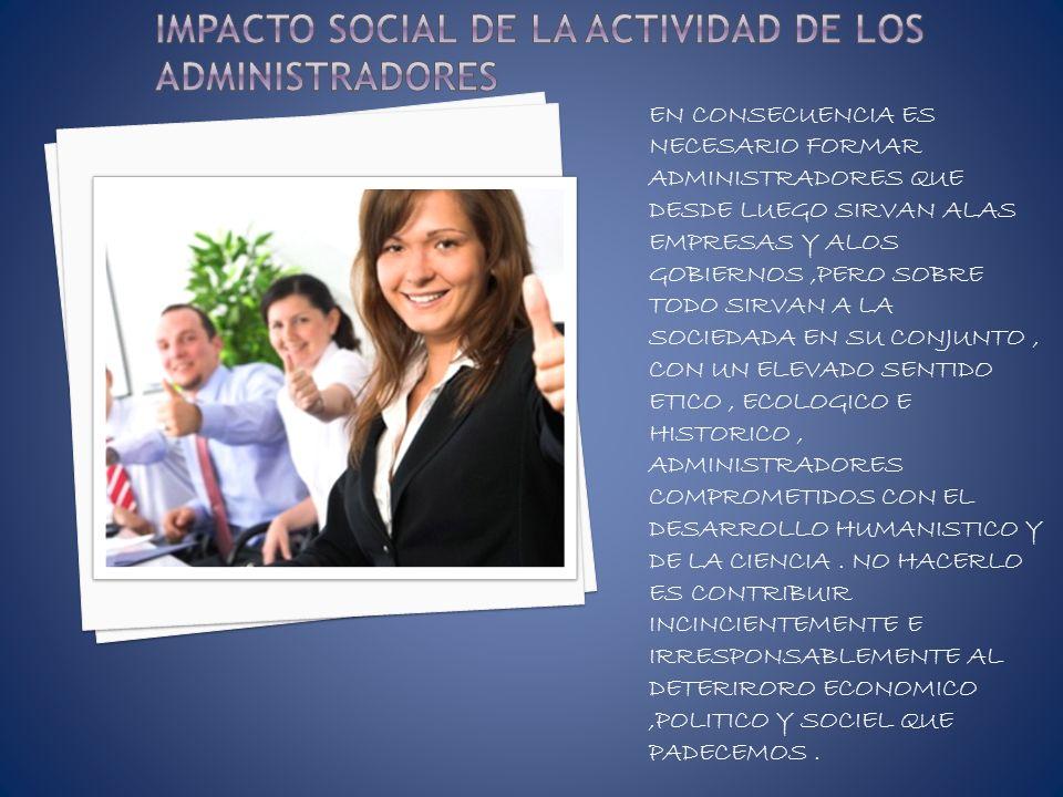 IMPACTO SOCIAL DE LA ACTIVIDAD DE LOS ADMINISTRADORES