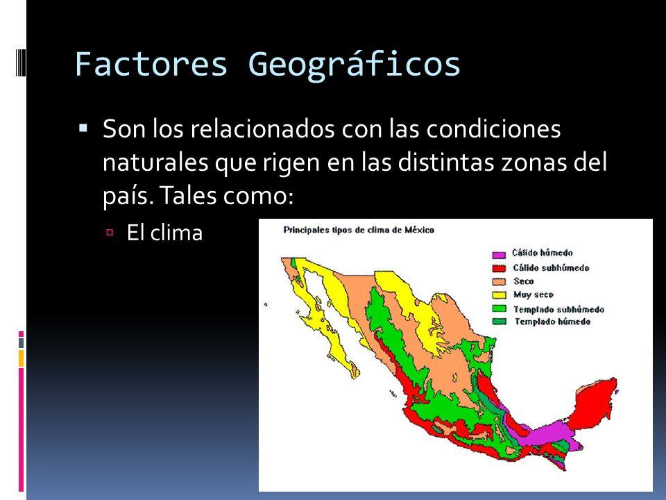 Factores Geográficos Son los relacionados con las condiciones naturales que rigen en las distintas zonas del país. Tales como: