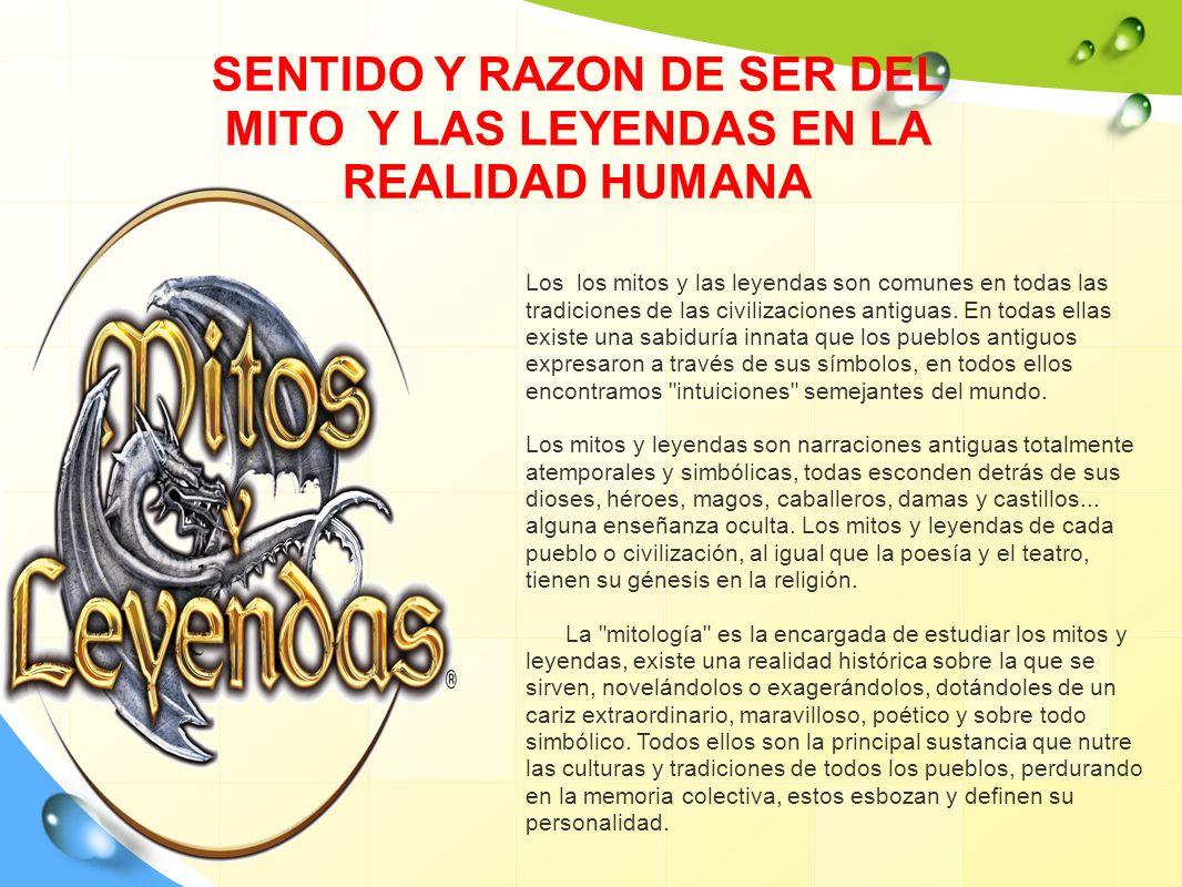 SENTIDO Y RAZON DE SER DEL MITO Y LAS LEYENDAS EN LA REALIDAD HUMANA