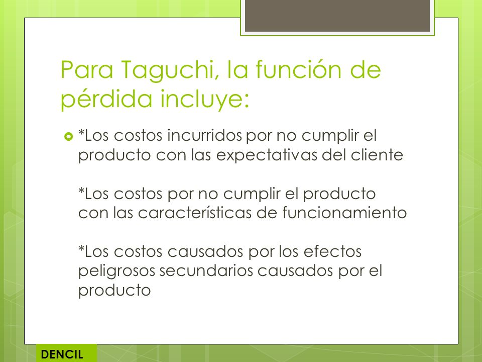 Para Taguchi, la función de pérdida incluye:
