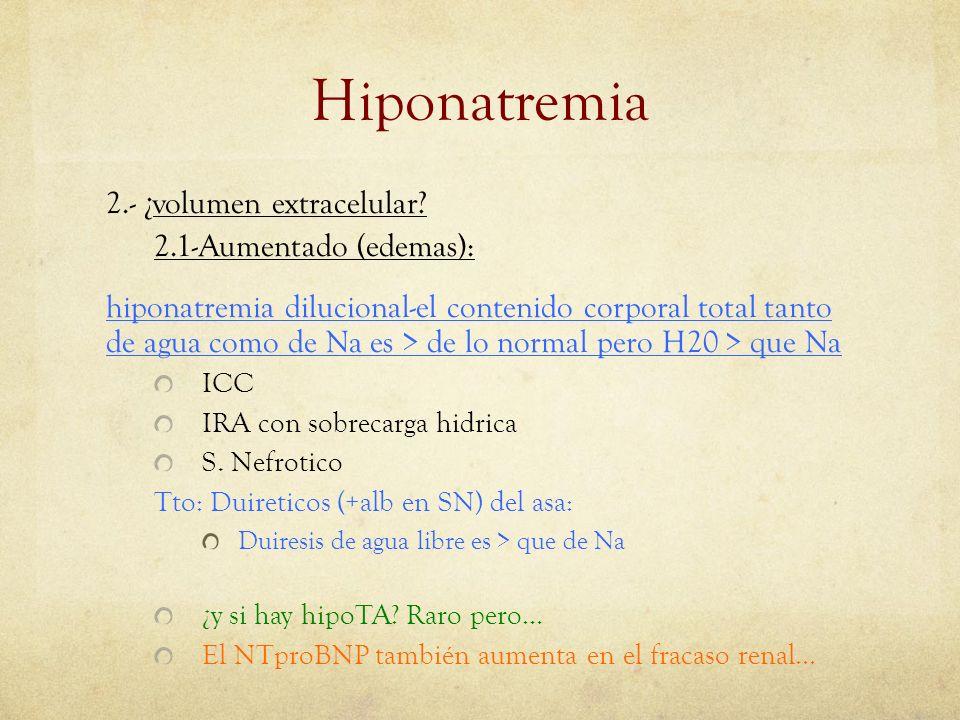 Hiponatremia 2.- ¿volumen extracelular 2.1-Aumentado (edemas):