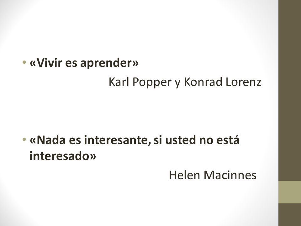 «Vivir es aprender» Karl Popper y Konrad Lorenz. «Nada es interesante, si usted no está interesado»