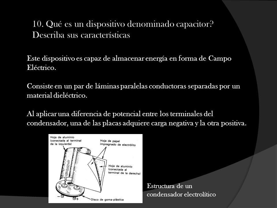 10. Qué es un dispositivo denominado capacitor